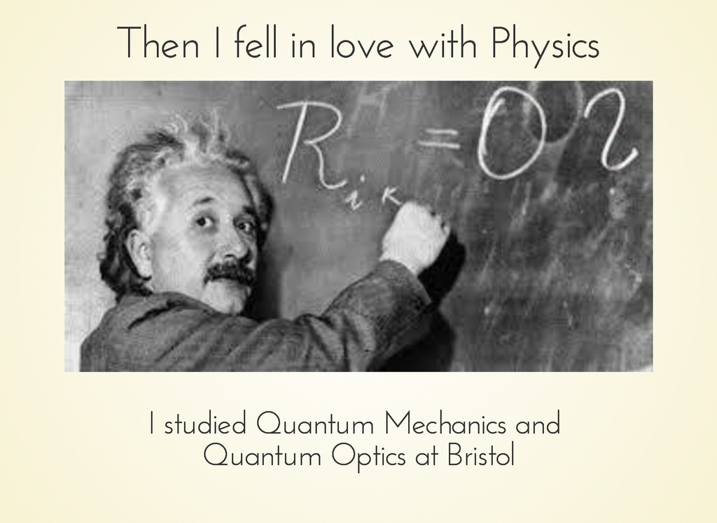 Then I fell in love with Physics Then I fell in...