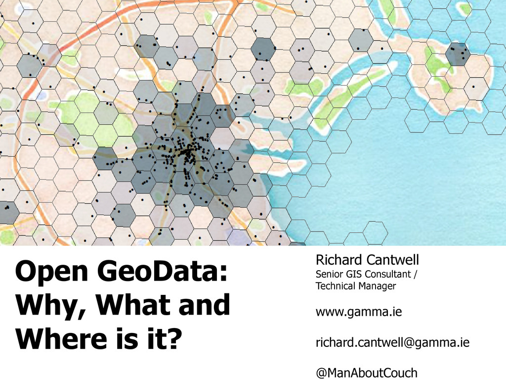 Open GeoData: Why, What and Where is it? Richar...