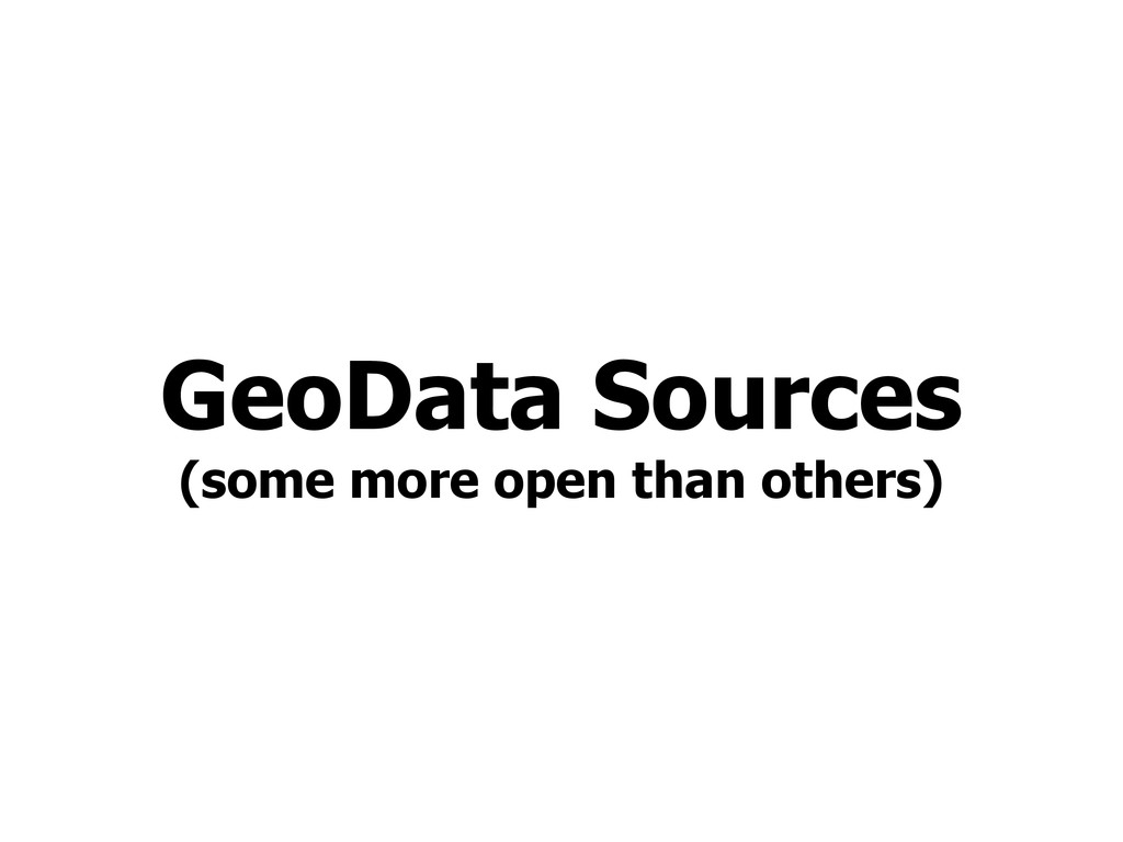 GeoData Sources (some more open than others)
