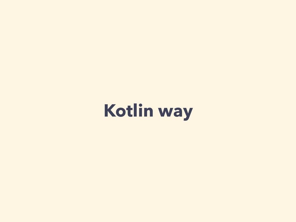Kotlin way