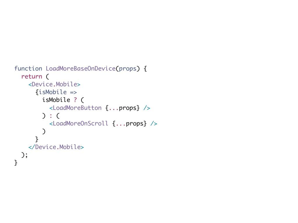 function LoadMoreBaseOnDevice(props) { return (...
