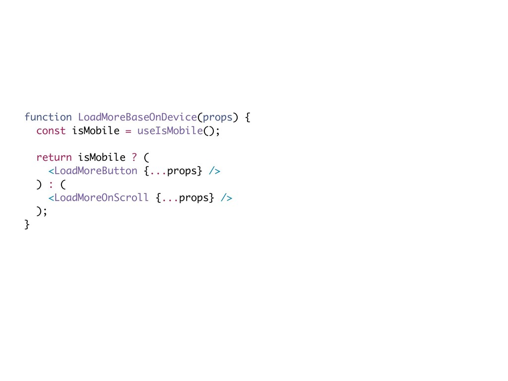 function LoadMoreBaseOnDevice(props) { const is...