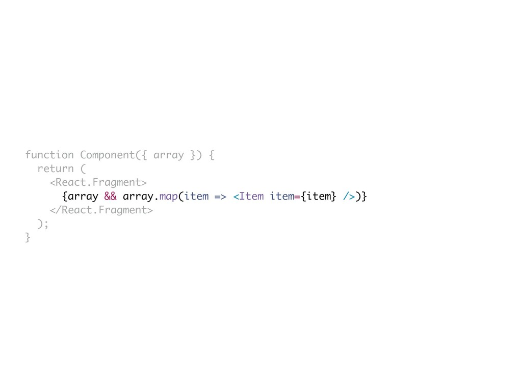 function Component({ array }) { return ( <React...