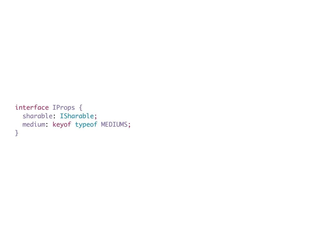 interface IProps { sharable: ISharable; medium:...