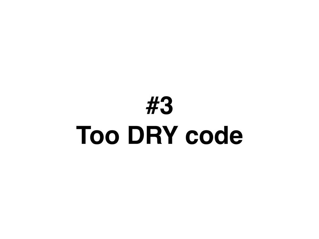 #3 Too DRY code
