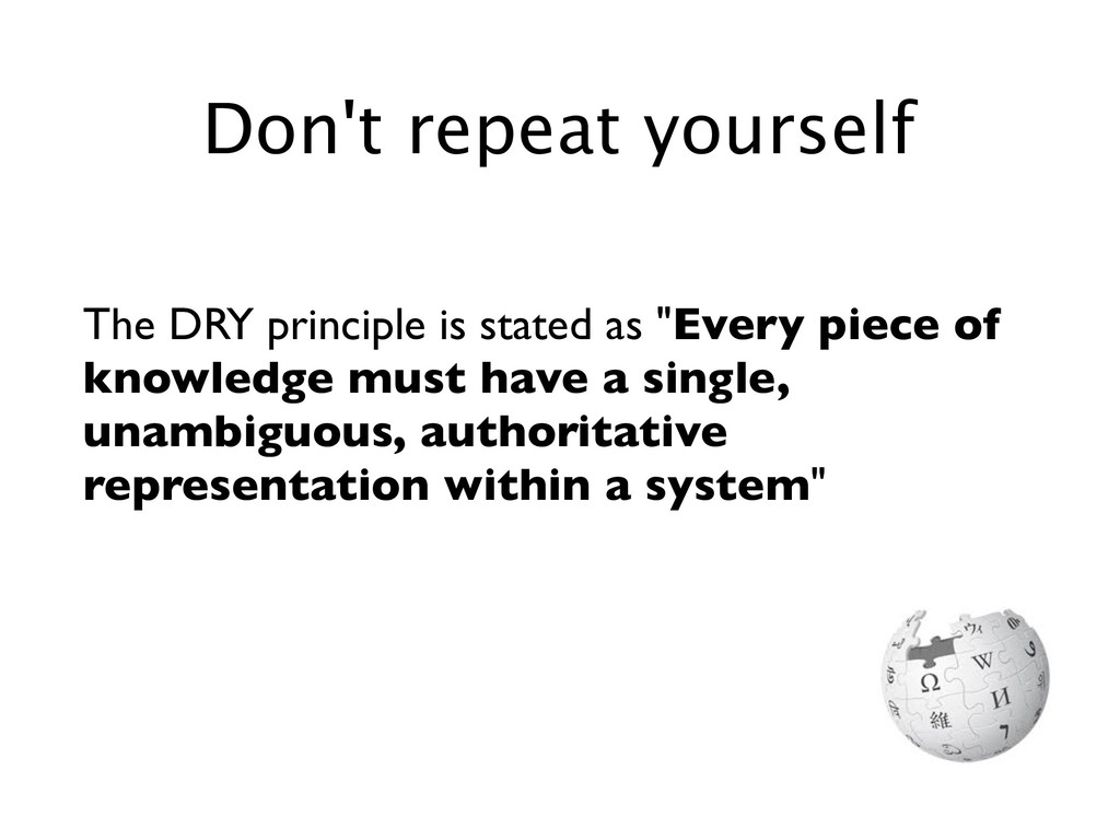 """The DRY principle is stated as """"Every piece of ..."""