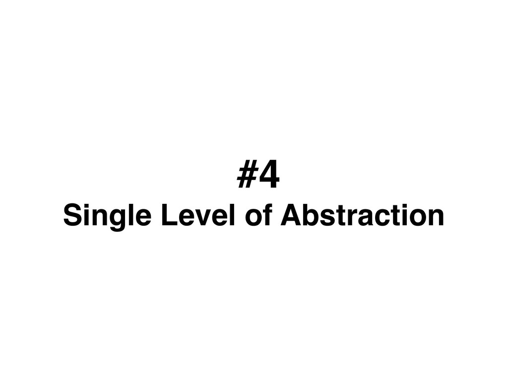 #4 Single Level of Abstraction