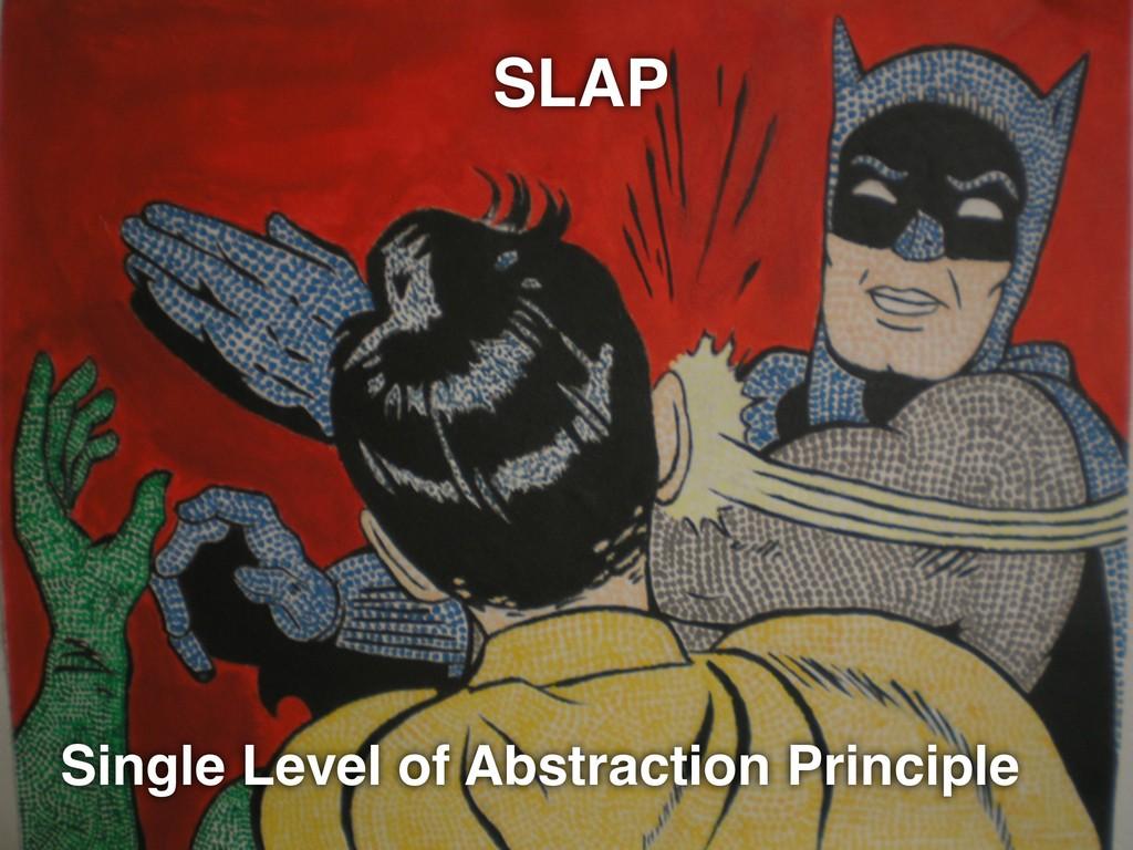 SLAP Single Level of Abstraction Principle SLAP