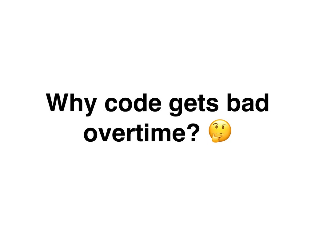 Why code gets bad overtime? !