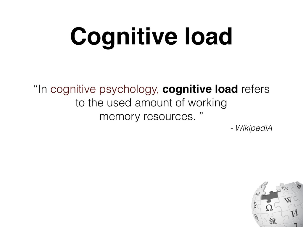 """""""In cognitive psychology, cognitive load refers..."""