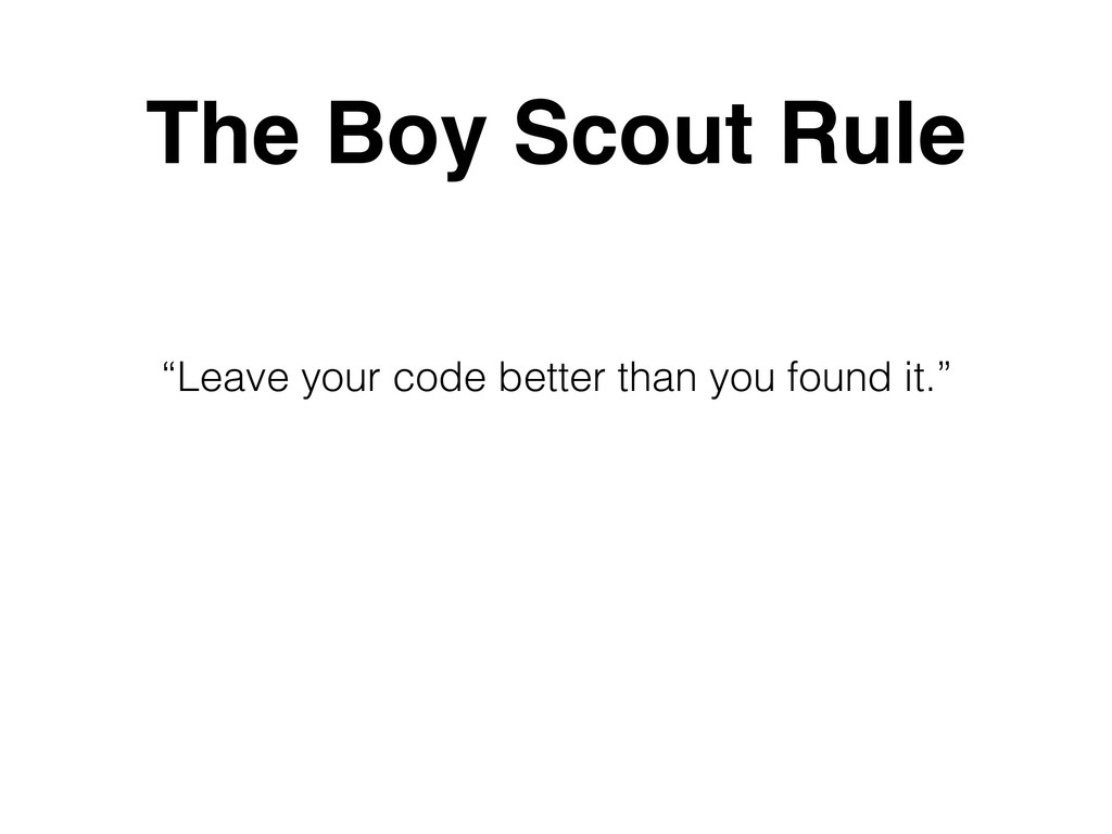"""""""Leave your code better than you found it."""" The..."""