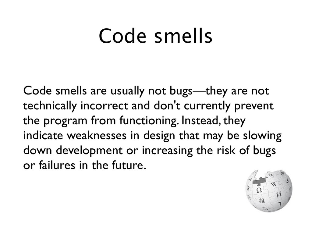 Code smells are usually not bugs—they are not t...