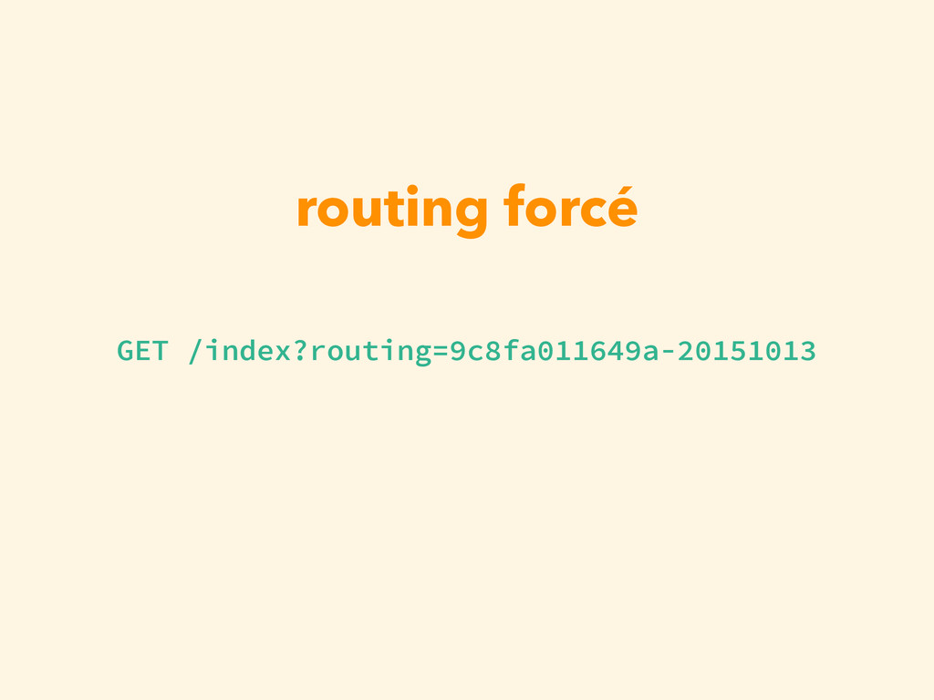 routing forcé GET /index?routing=9c8fa011649a-2...