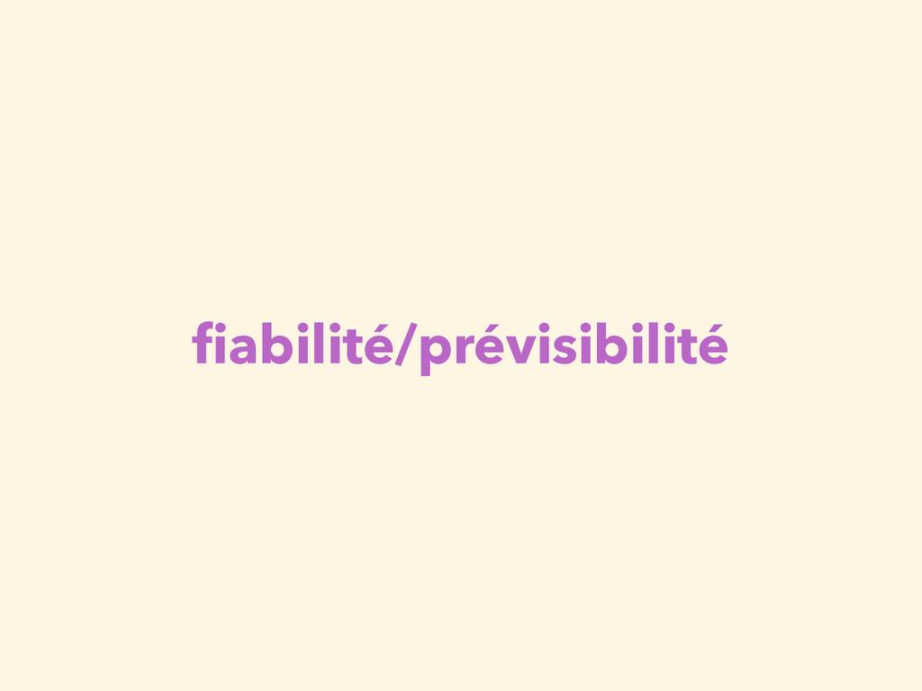 fiabilité/prévisibilité