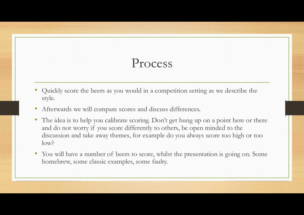 Process • Quickly score the beers as you would ...