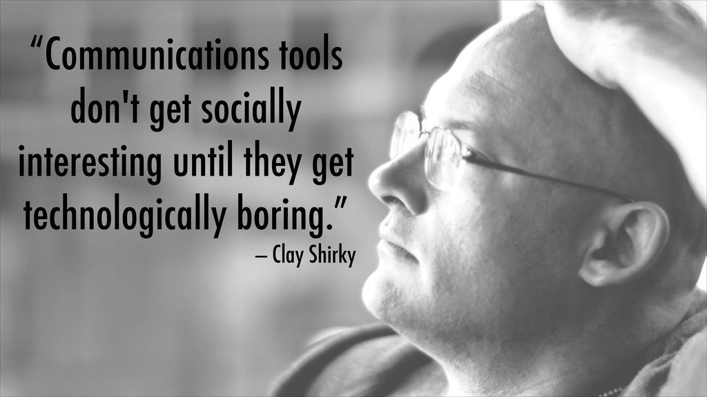 """""""Communications tools don't get socially intere..."""