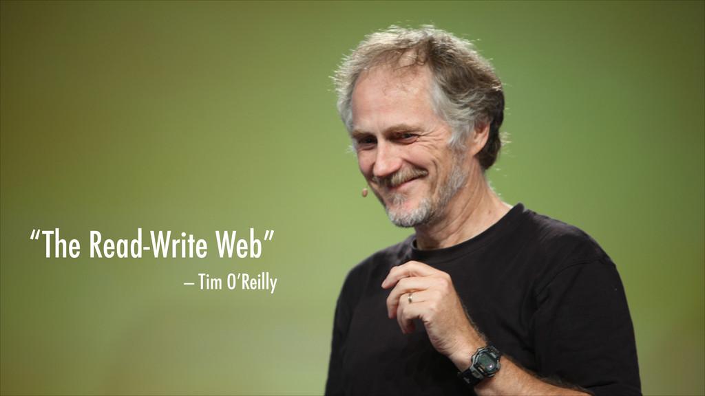 """The Read-Write Web"" — Tim O'Reilly"