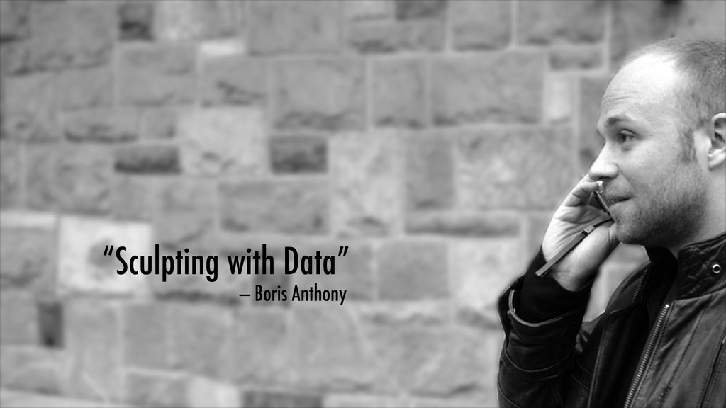 """Sculpting with Data"" — Boris Anthony"