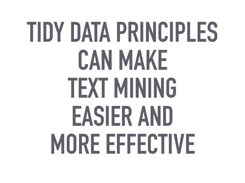TIDY DATA PRINCIPLES CAN MAKE TEXT MINING EASIE...