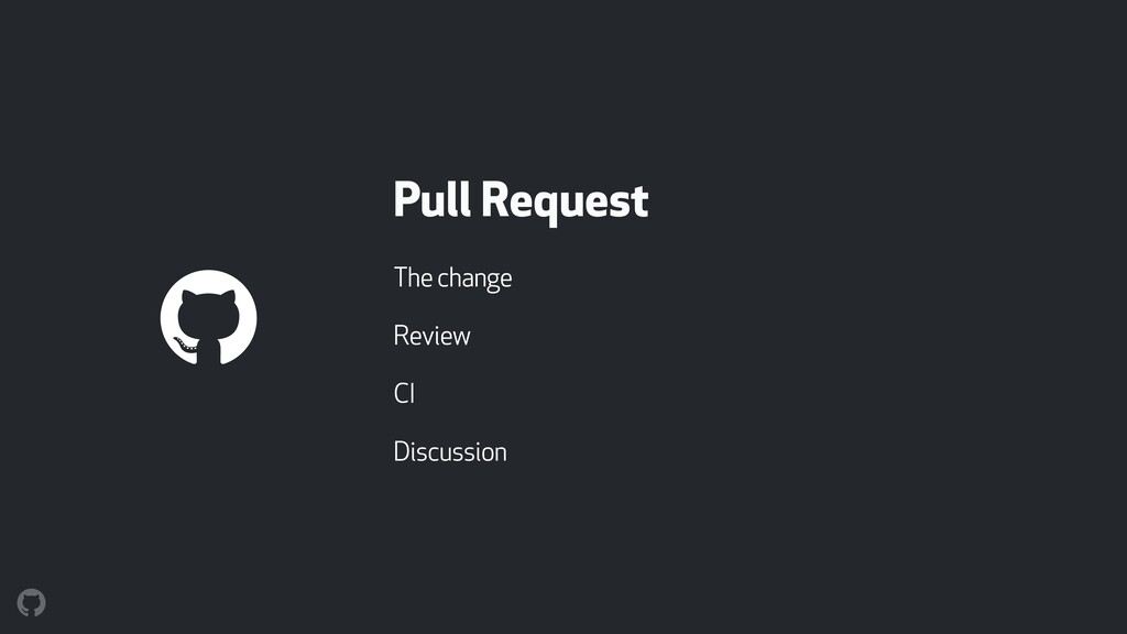 Pull Request The change Review CI Discussion