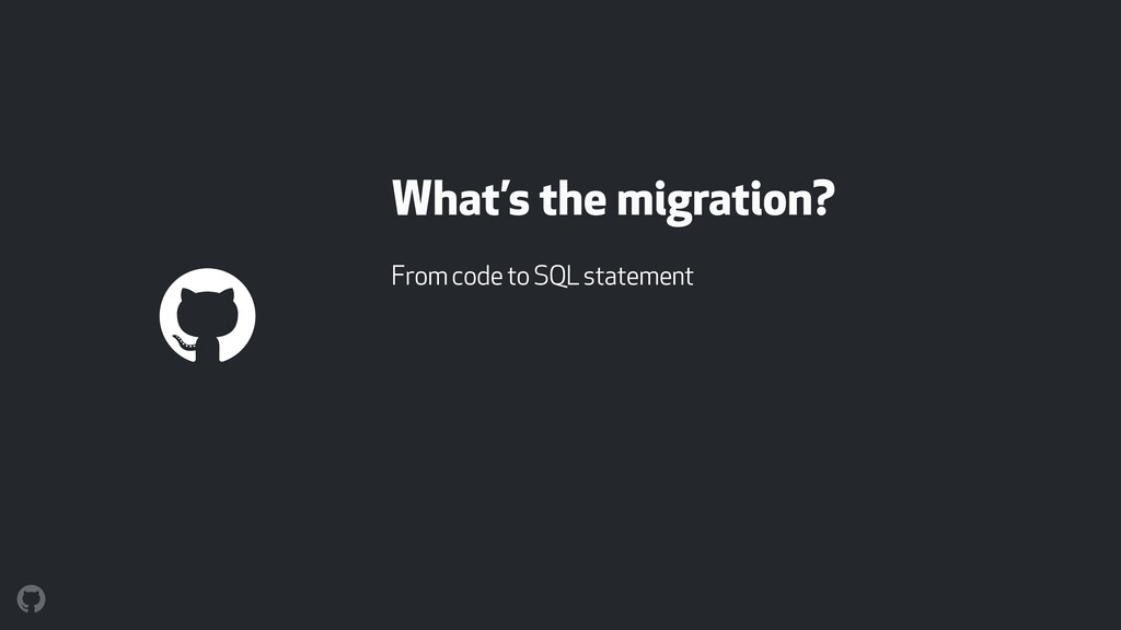 What's the migration? From code to SQL statement