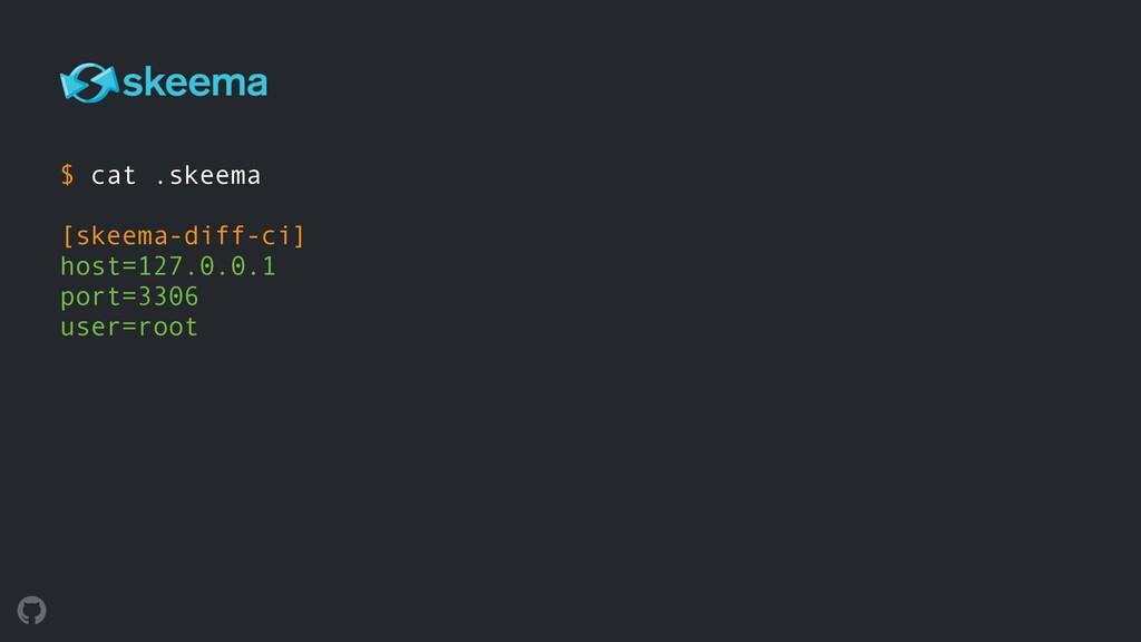 $ cat .skeema  [skeema-diff-ci] host=127.0.0...