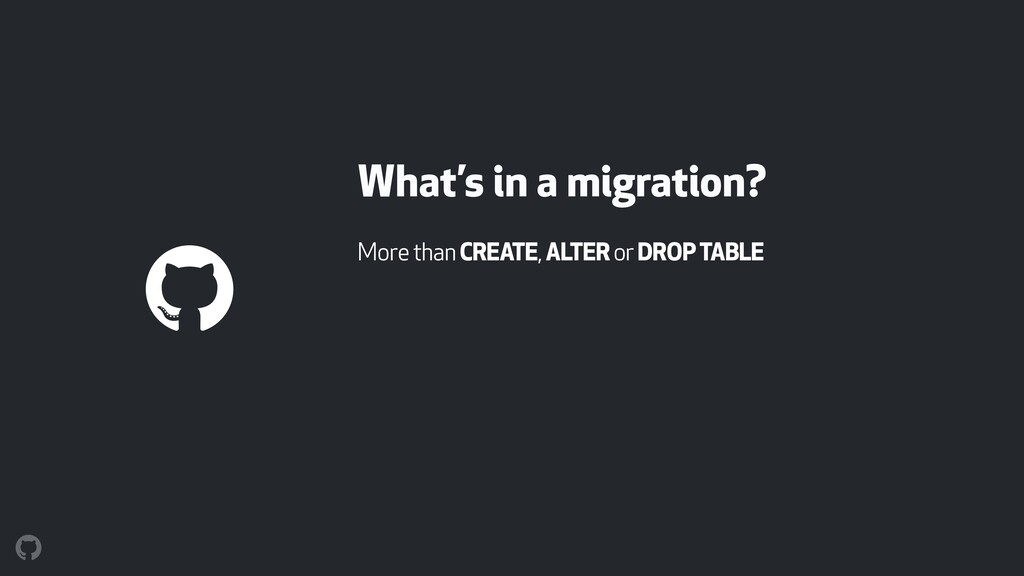 What's in a migration? More than CREATE, ALTER ...