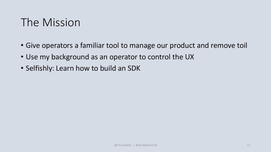 The Mission • Give operators a familiar tool to...