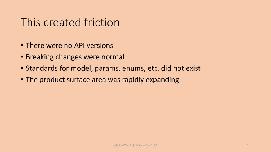 This created friction • There were no API versi...