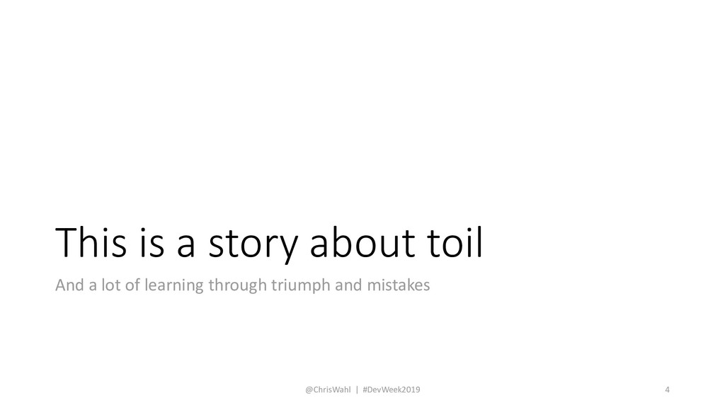 This is a story about toil And a lot of learnin...