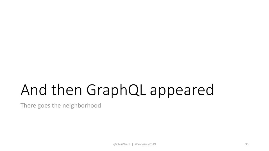 And then GraphQL appeared There goes the neighb...