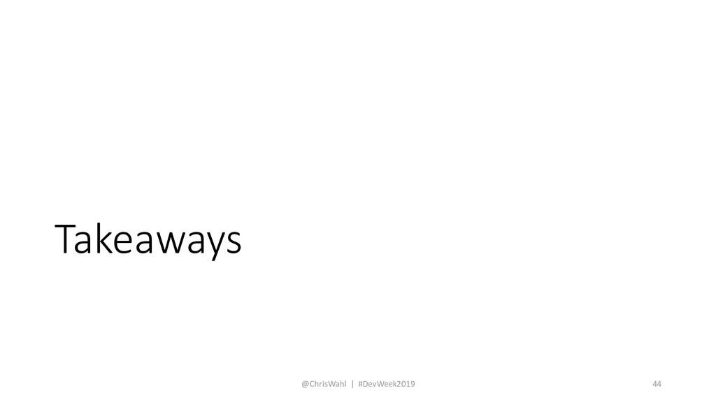 Takeaways @ChrisWahl | #DevWeek2019 44