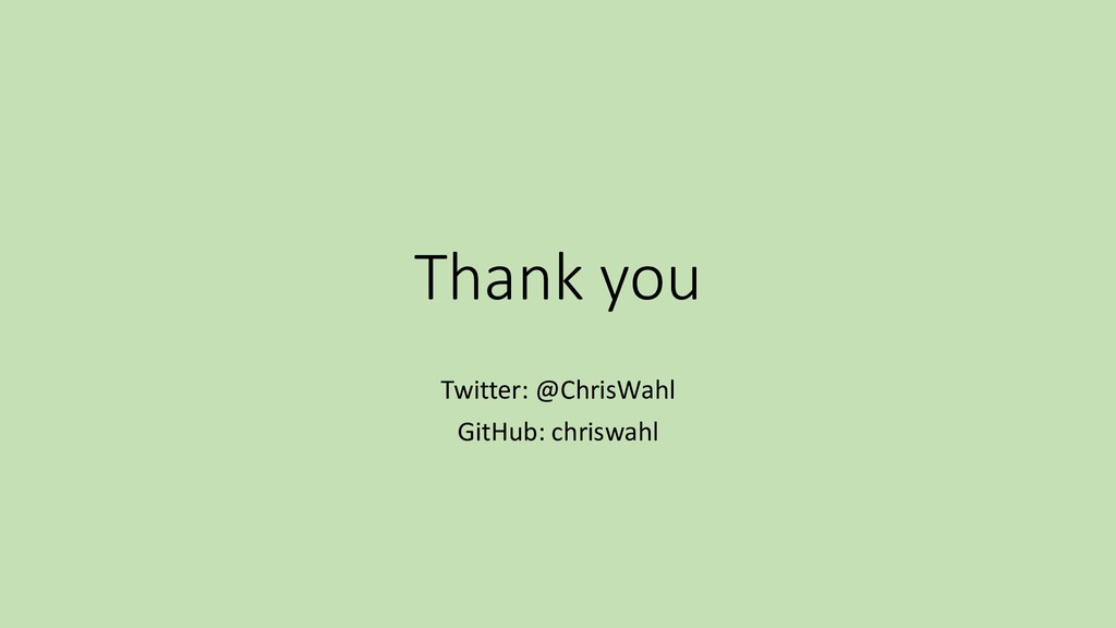 Thank you Twitter: @ChrisWahl GitHub: chriswahl