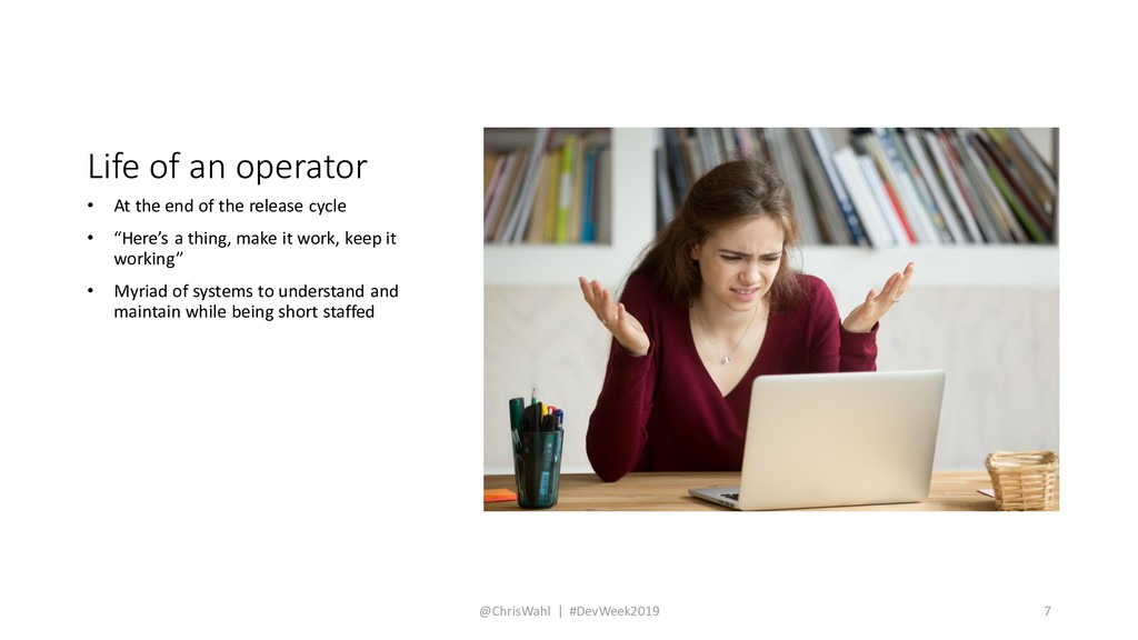 Life of an operator • At the end of the release...