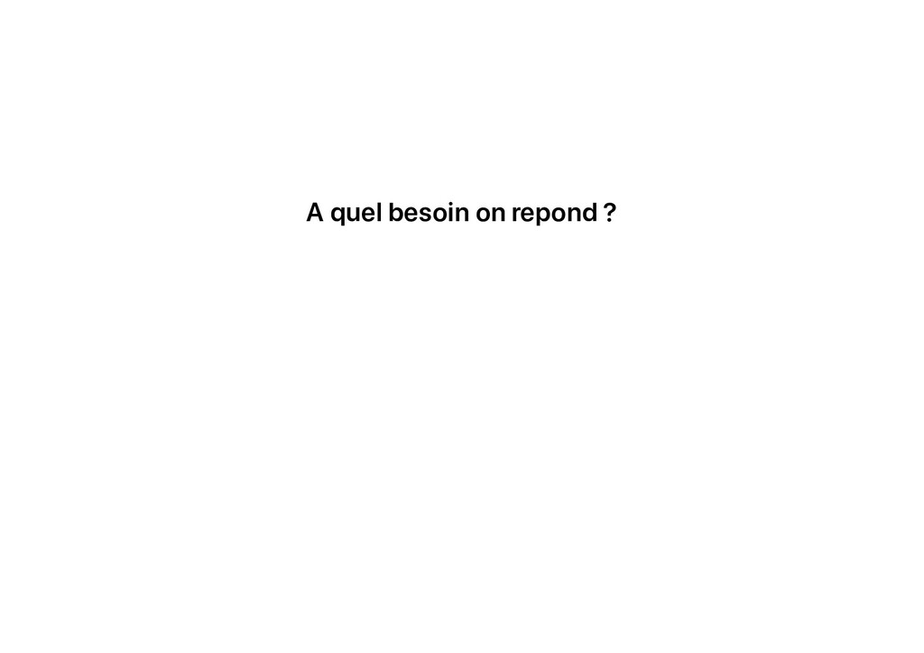 A quel besoin on repond ?