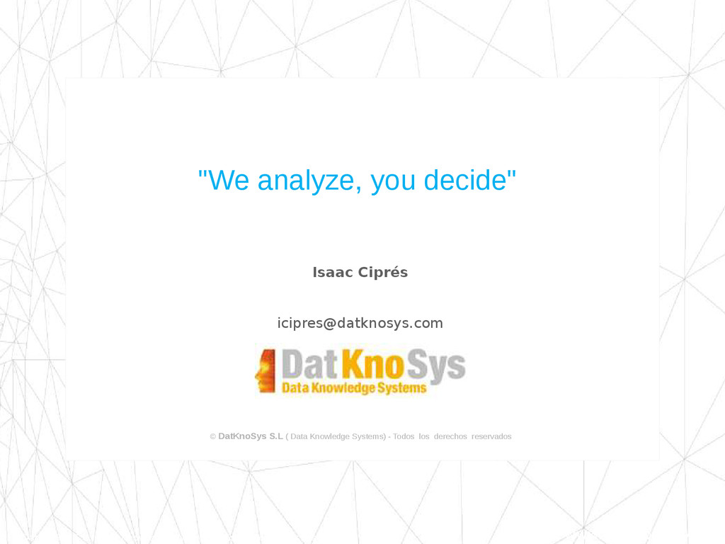 © DatKnoSys S.L ( Data Knowledge Systems) - Tod...