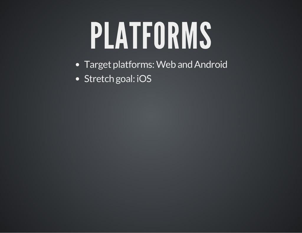 PLATFORMS Target platforms: Web and Android Str...