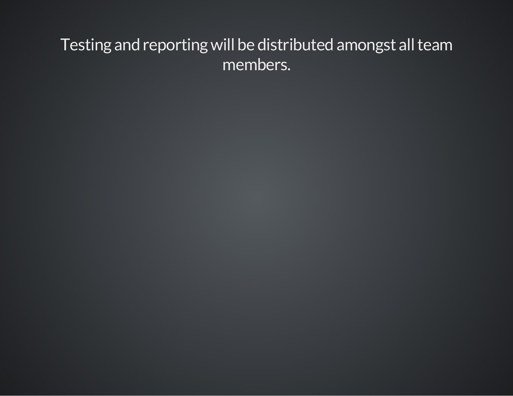 Testing and reporting will be distributed among...