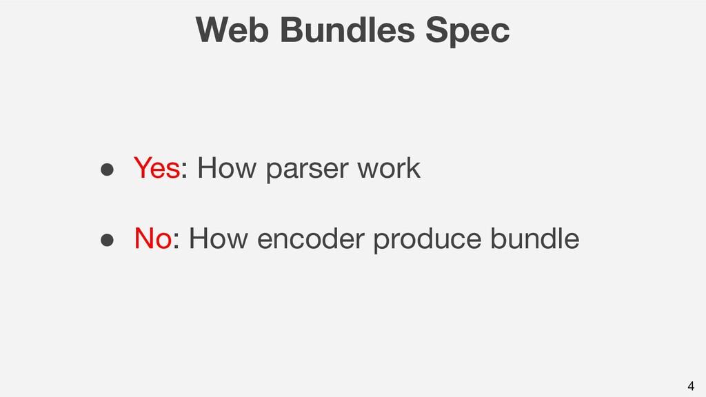 Web Bundles Spec 4 ● Yes: How parser work ● No:...