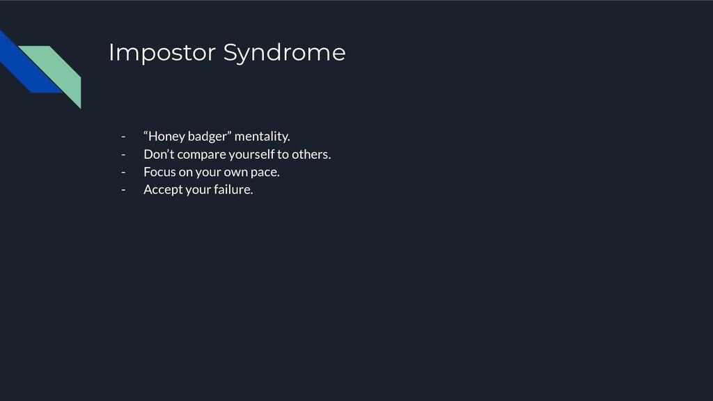 """Impostor Syndrome - """"Honey badger"""" mentality. -..."""