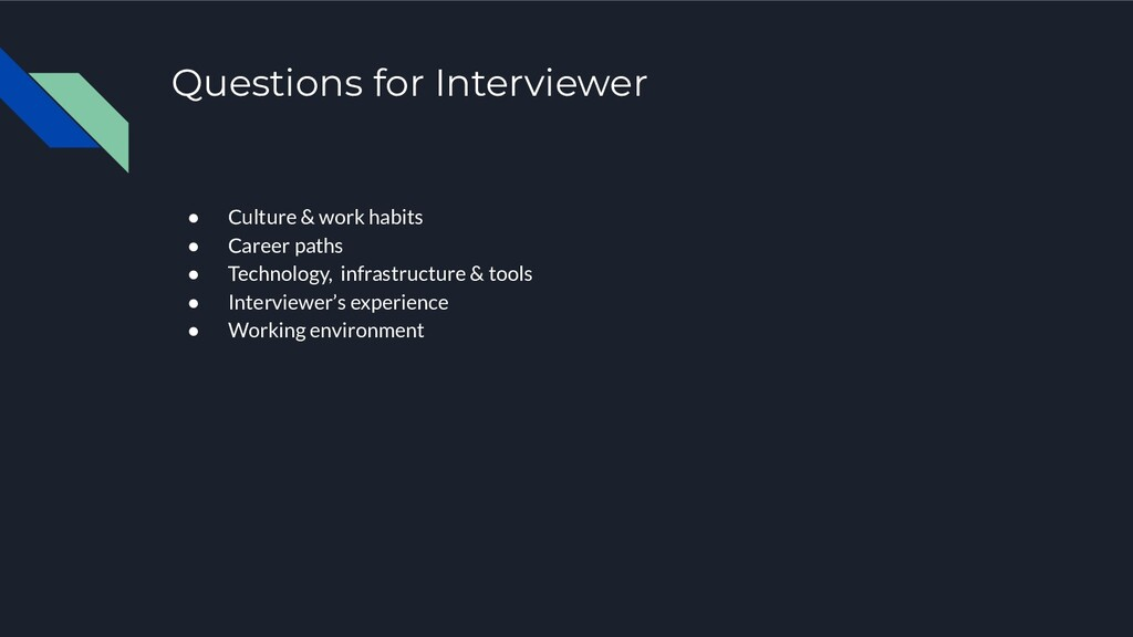 Questions for Interviewer ● Culture & work habi...