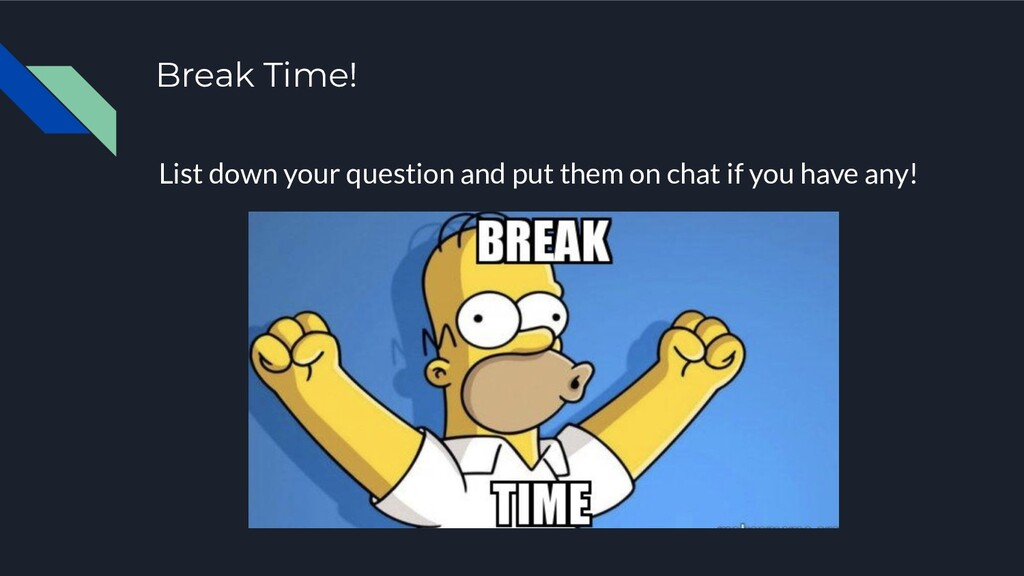 Break Time! List down your question and put the...