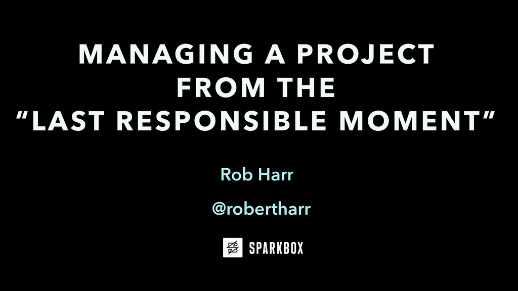 """Rob Harr MANAGING A PROJECT FROM THE """"LAST RESP..."""
