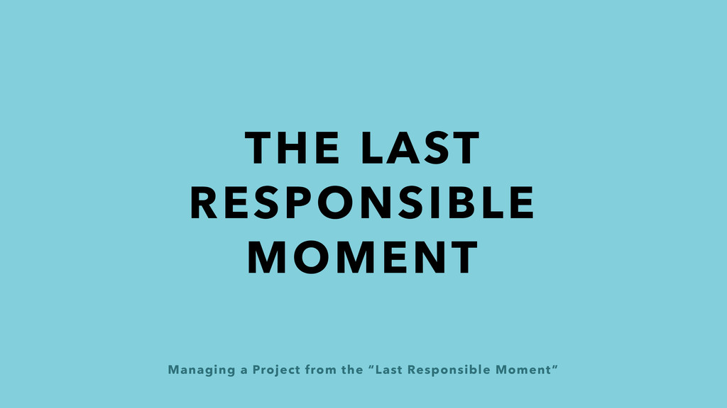 """Managing a Project from the """"Last Responsible M..."""