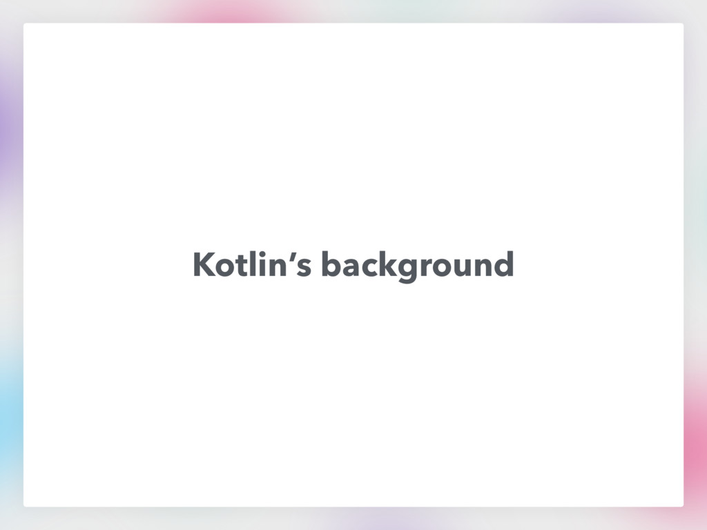 Kotlin's background