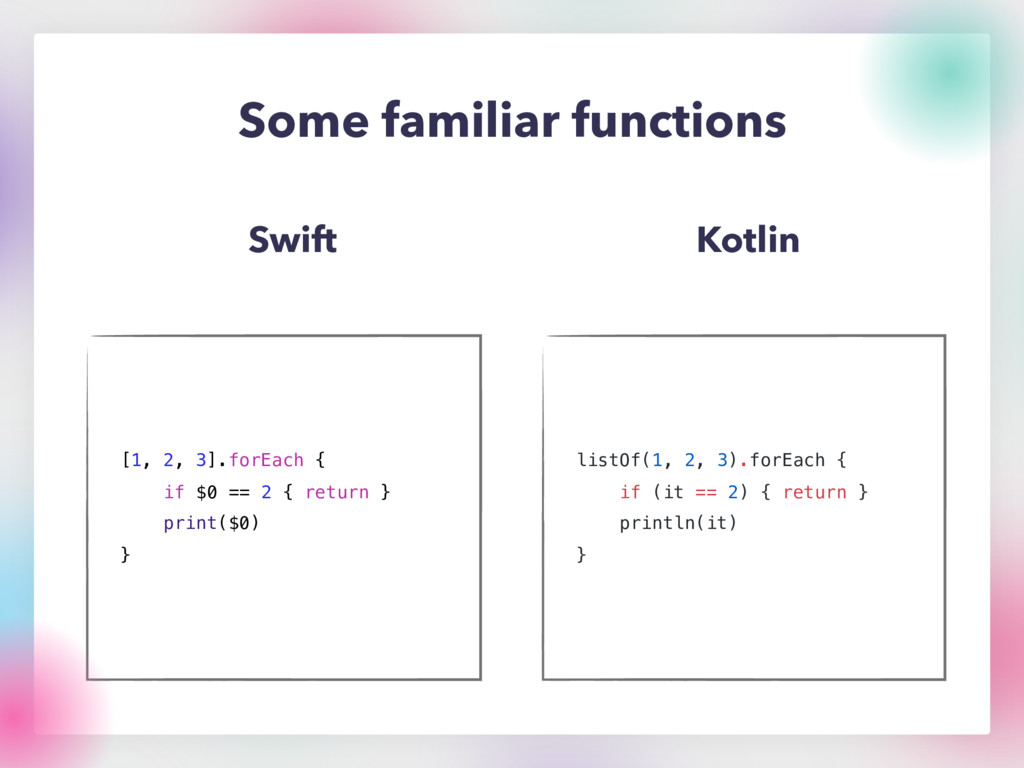 Some familiar functions Swift Kotlin [1, 2, 3]....