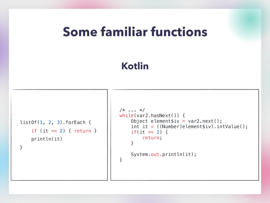 Some familiar functions Kotlin listOf(1, 2, 3)....