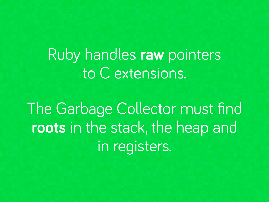 Ruby handles raw pointers to C extensions. The ...