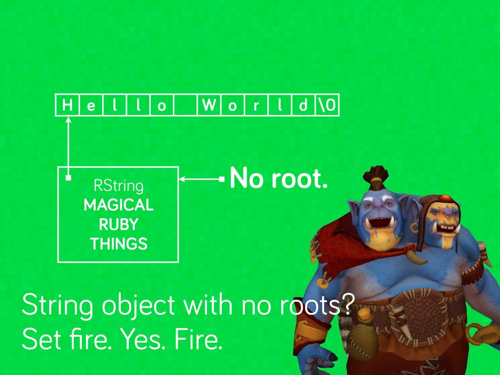 No root. H e l l o W o r l d \0 RStrin MAGICAL ...