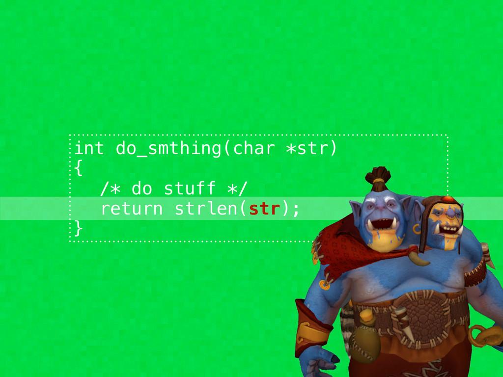 int do_smthing(char *str) { /* do stuff */ retu...